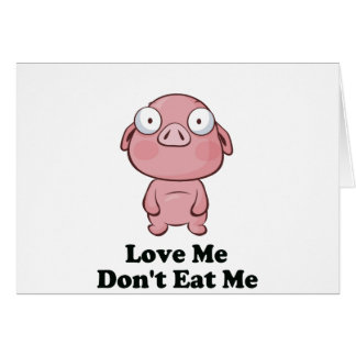 Love Me Don't Eat Me Pig Design Card