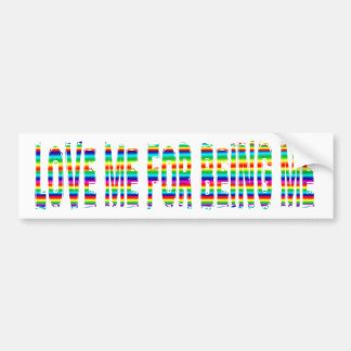 Love me for being me. bumper sticker