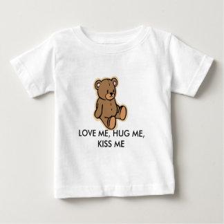 LOVE ME, HUG ME, KISS ME BABY T-Shirt