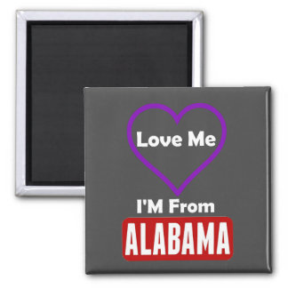 Love Me, I'M From Alabama Magnet