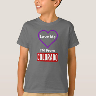 Love Me, I'M From Colorado T-Shirt