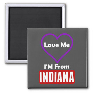 Love Me, I'M From Indiana Magnet