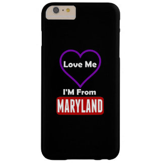 Love Me, I'M From Maryland Barely There iPhone 6 Plus Case