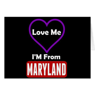 Love Me, I'M From Maryland Card