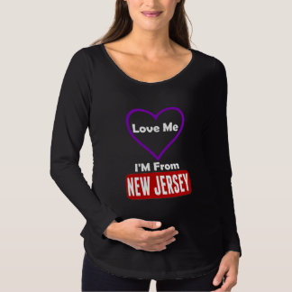 Love Me, I'M From New Jersey Maternity T-Shirt