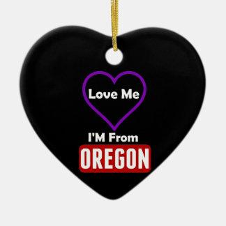 Love Me, I'M From Oregon Ceramic Ornament