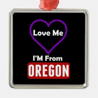 Love Me, I'M From Oregon Metal Ornament