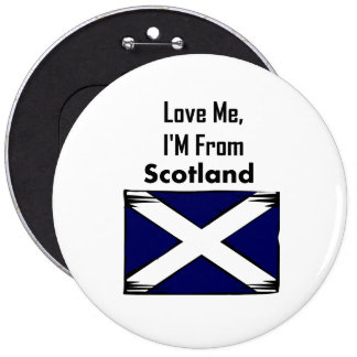 Love Me, I'M From Scotland 6 Inch Round Button