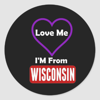 Love Me, I'M From Wisconsin Classic Round Sticker