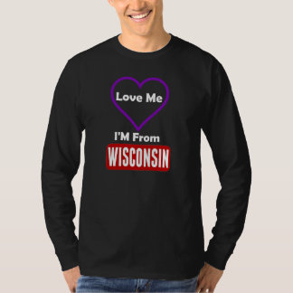 Love Me, I'M From Wisconsin T-Shirt