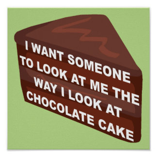 Love Me Like Chocolate Cake Funny Poster Sign