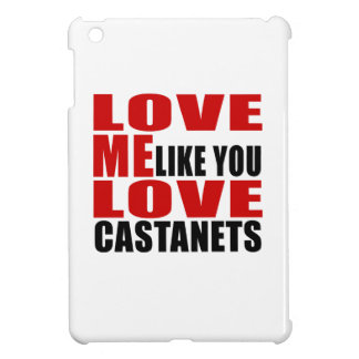 LOVE ME LIKE YOU LOVE CASTANETS MUSIC COVER FOR THE iPad MINI