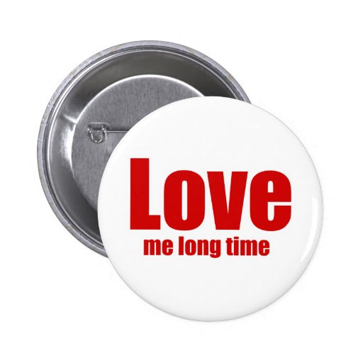 Love me long time 2 inch round button