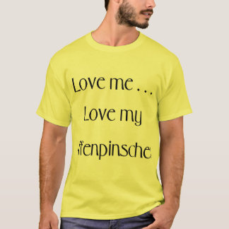 Love Me...Love My Affenpinscher T-Shirt