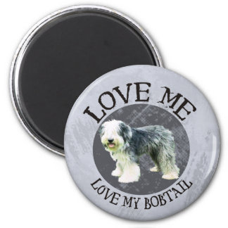 Love me, love my Bobtail Fridge Magnet