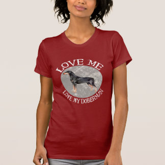 Love me, love my Doberman Tee Shirts