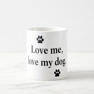 Love me, love my dog coffee mug