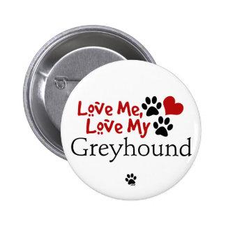 Love Me, Love My Greyhound Pinback Button