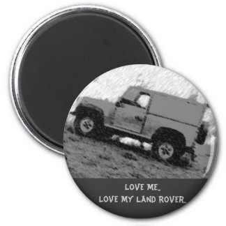 Love Me..Love My Land Rover .. 2 Inch Round Magnet