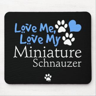 Love Me, Love My Miniature Schnauzer Mouse Pad