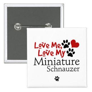 Love Me, Love My Miniature Schnauzer Pin