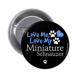 Love Me, Love My Miniature Schnauzer Pins