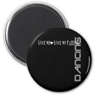 Love Me - Love My Passion - Dancing 2 Inch Round Magnet