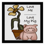Love Me...Love My Pig Poster