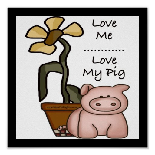 Love Me...Love My Pig Print