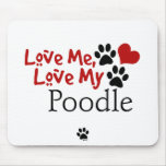 Love Me, Love My Poodle Mouse Pads