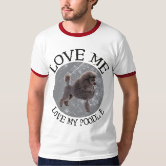 Love me, love my Poodle T-Shirt