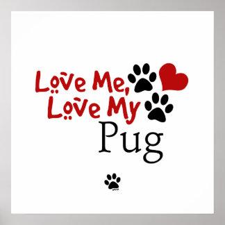 Love Me, Love My Pug Posters