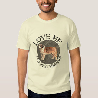Love me, Love my St Bernard T Shirt