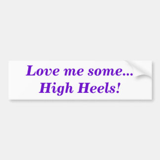 Love Me Some High Heels bumper sticker Car Bumper Sticker