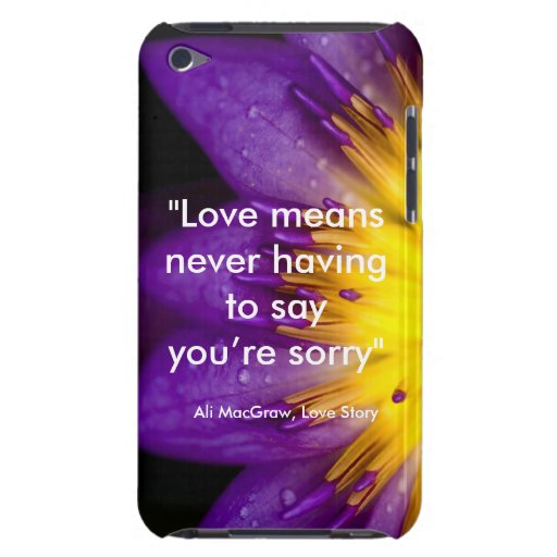 Love means never having to say you're sorry quote iPod touch cases