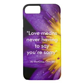 Love means never having to say you're sorry quote iPhone 7 case