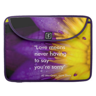 Love means never having to say you're sorry quote sleeve for MacBook pro
