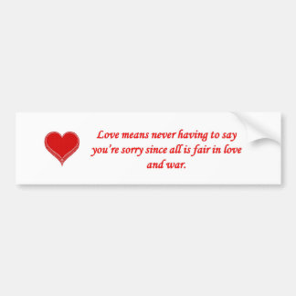 love-means-never-having-to say-youre-sorry-since bumper sticker