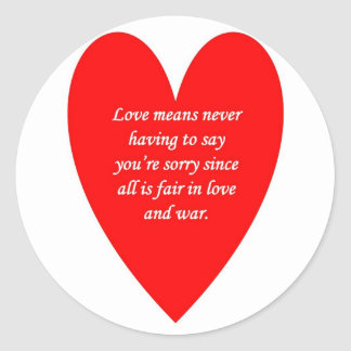 love-means-never-having-to say-youre-sorry-since classic round sticker