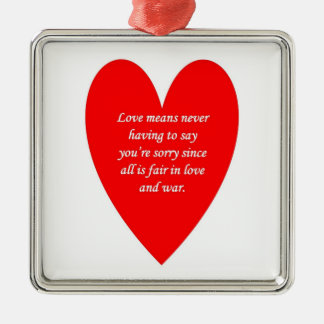 love-means-never-having-to say-youre-sorry-since metal ornament