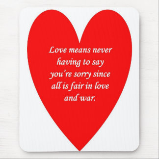 love-means-never-having-to say-youre-sorry-since mousepads