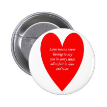 love-means-never-having-to say-youre-sorry-since pinback button