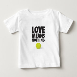 love means nothing, funny tennis baby T-Shirt