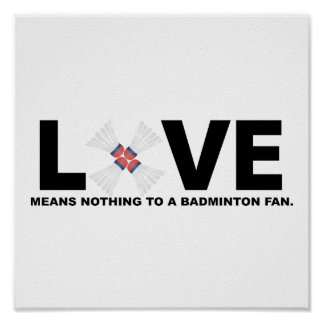 Love Means Nothing to a Badminton Fan Poster