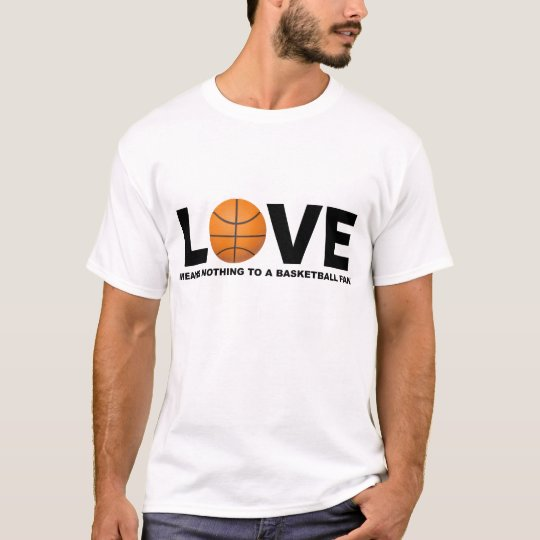 Love Means Nothing to a Basketball Fan T-Shirt