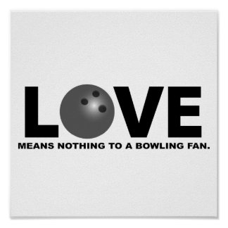 Love Means Nothing to a Bowling Fan Poster