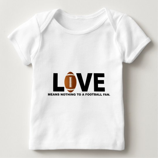 Love Means Nothing to a Football Fan Baby T-Shirt