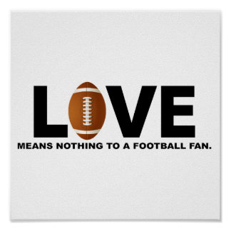Love Means Nothing to a Football Fan Poster