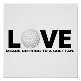 Love Means Nothing to a Golf Fan Poster