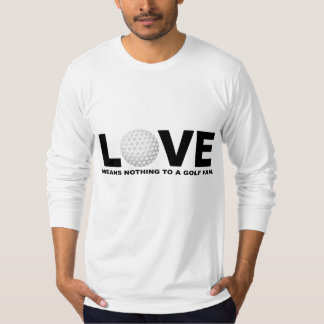 Love Means Nothing to a Golf Fan T-Shirt